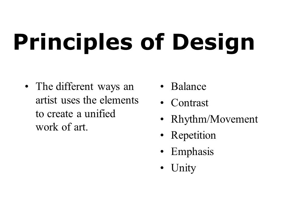Principles of Design The different ways an artist uses the elements to create a unified work of art.