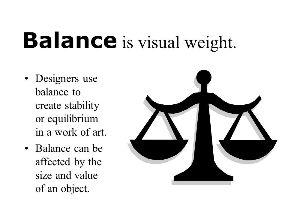 Balance is visual weight.