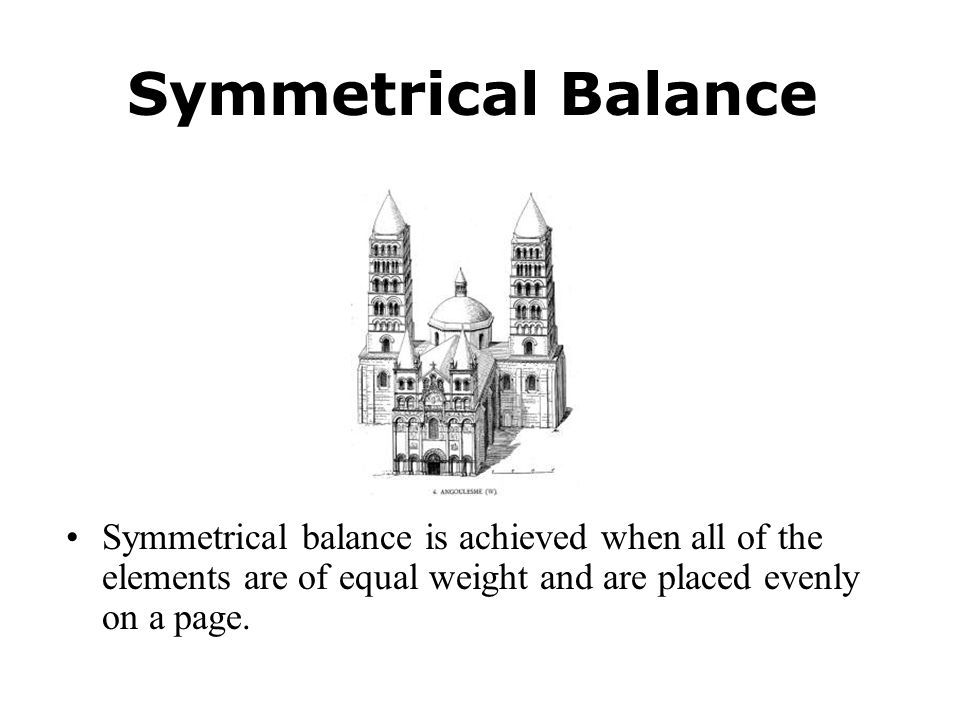 Symmetrical Balance Symmetrical balance is achieved when all of the elements are of equal weight and are placed evenly on a page.