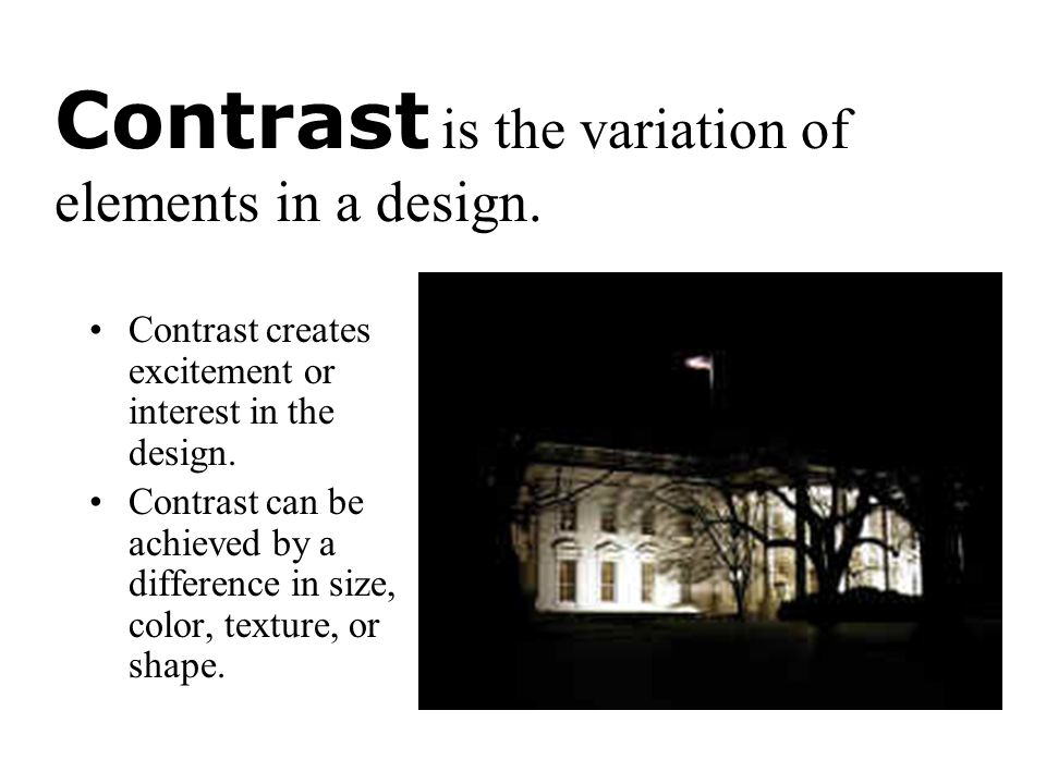 Contrast is the variation of elements in a design.