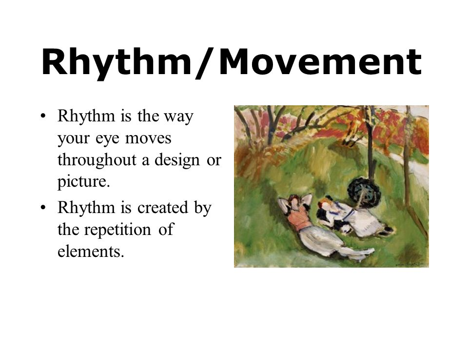 Rhythm/Movement Rhythm is the way your eye moves throughout a design or picture.