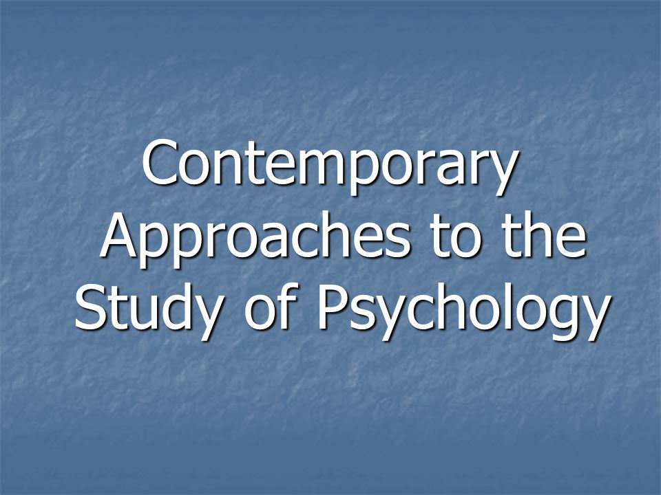 contemporary approaches to psychology Cultural psychological perspective may give an impetus to psychological analyzes of religion by providing a religiously neutral starting point some contemporary approaches compatible with this perspective are briefly sketched: activity and habitus theory narrative psychology lacanian psychoanalysis acknowledging.