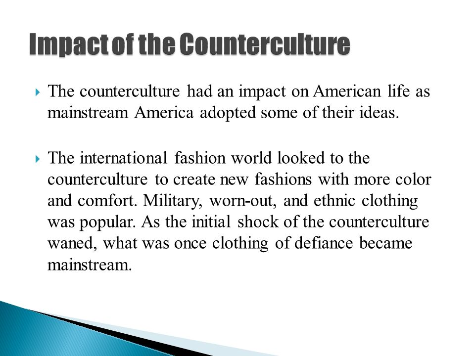 permanent impact of the counter culture on Free essay: what is not illusionary is the reality of a new culture of opposition it grows out of the disintegration of the old forms, vinyl and.