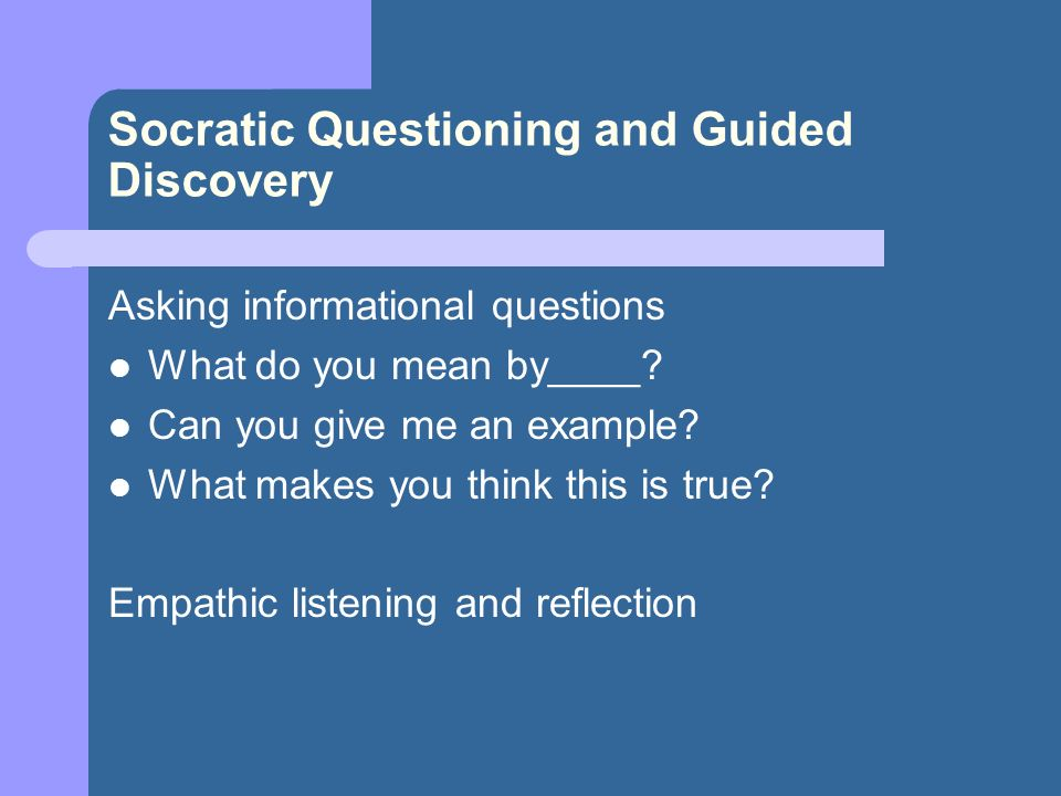 socratic questioning guided discovery Socratic questioning  thus we have the process of guided discovery, a journey through the mind to reveal our thoughts and beliefs, to deliver them into the world.