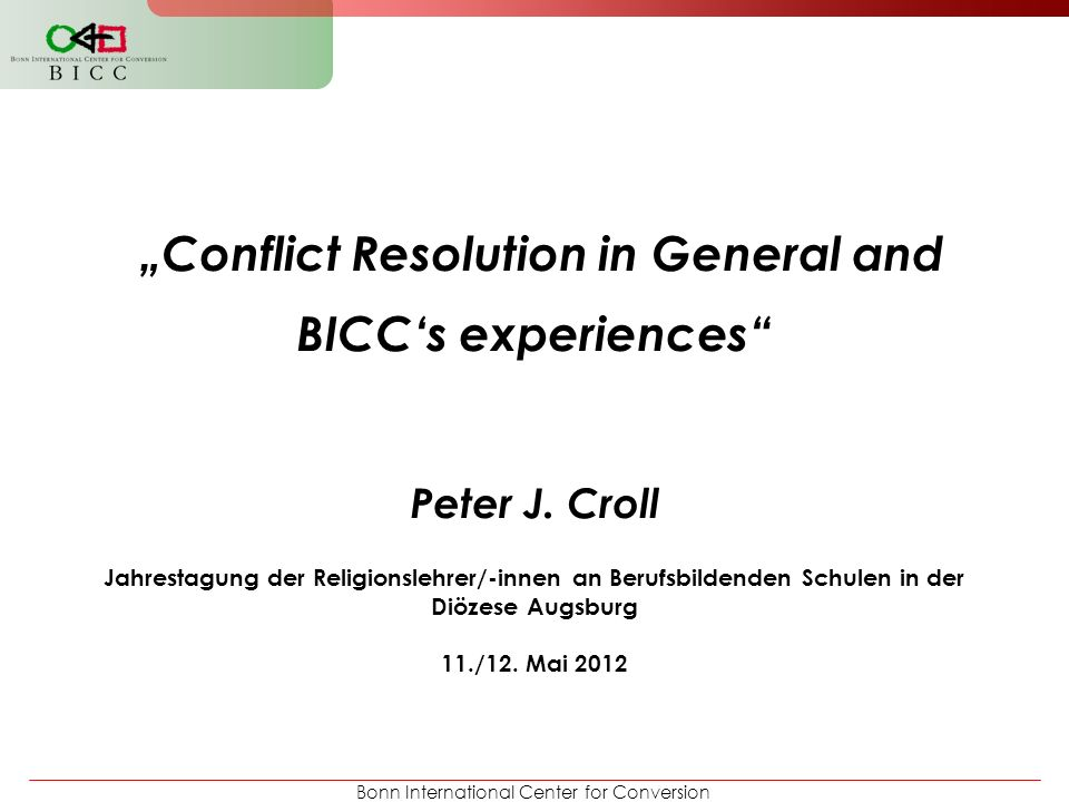 """Conflict Resolution in General and BICC's experiences"