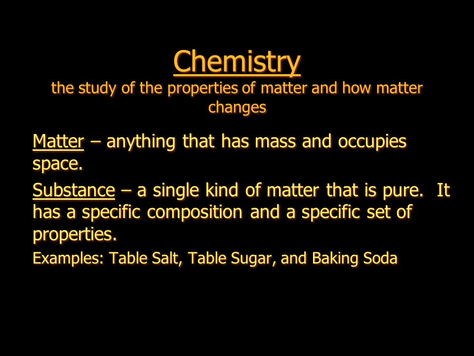 Chemistry the study of the properties of matter and how matter changes