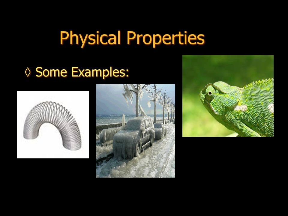 Physical Properties Some Examples: