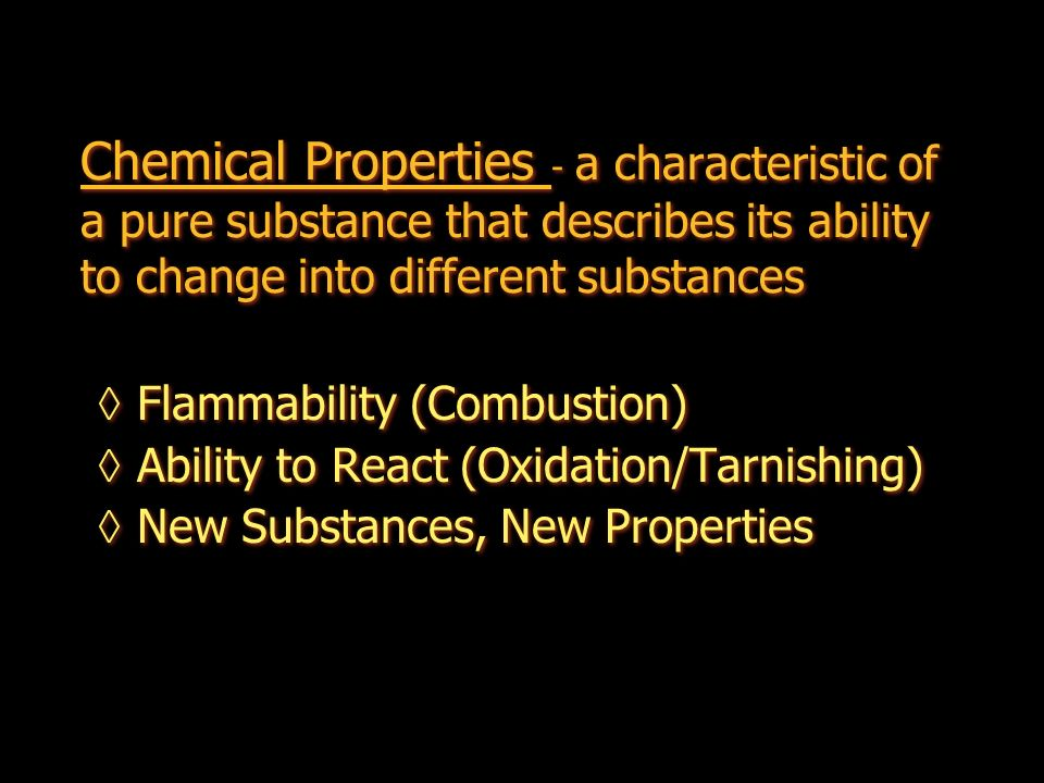 Chemical Properties - a characteristic of a pure substance that describes its ability to change into different substances