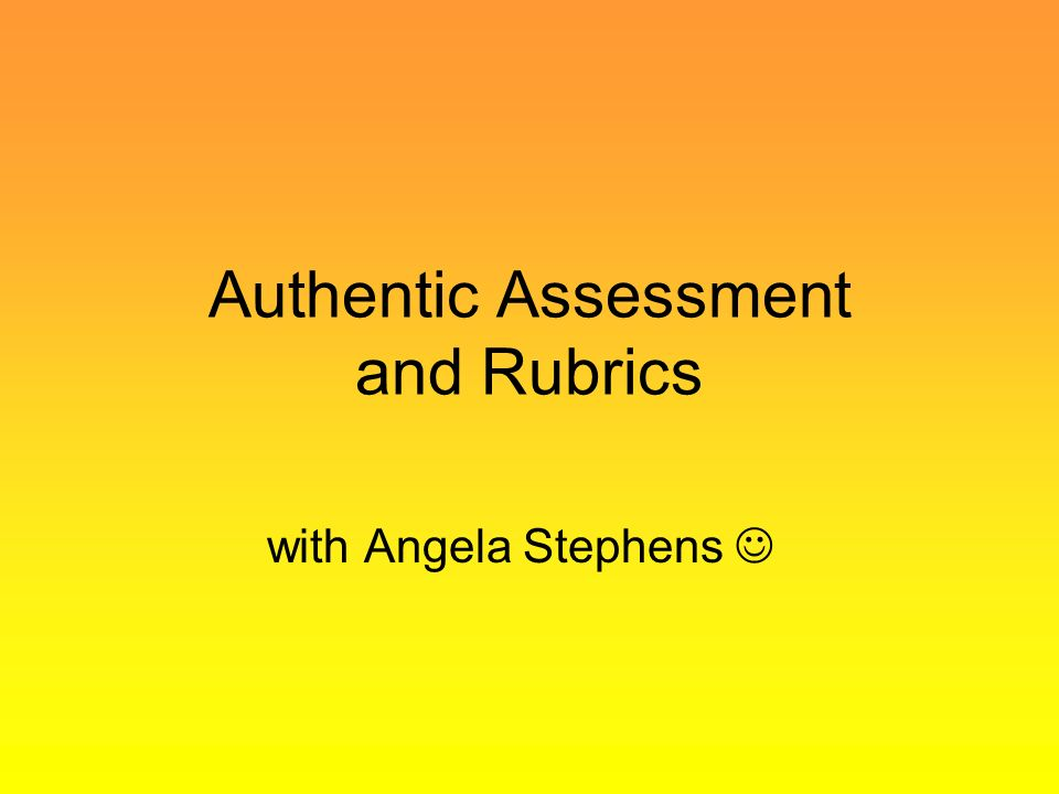 authentic assessment Start studying authentic assessment learn vocabulary, terms, and more with flashcards, games, and other study tools.