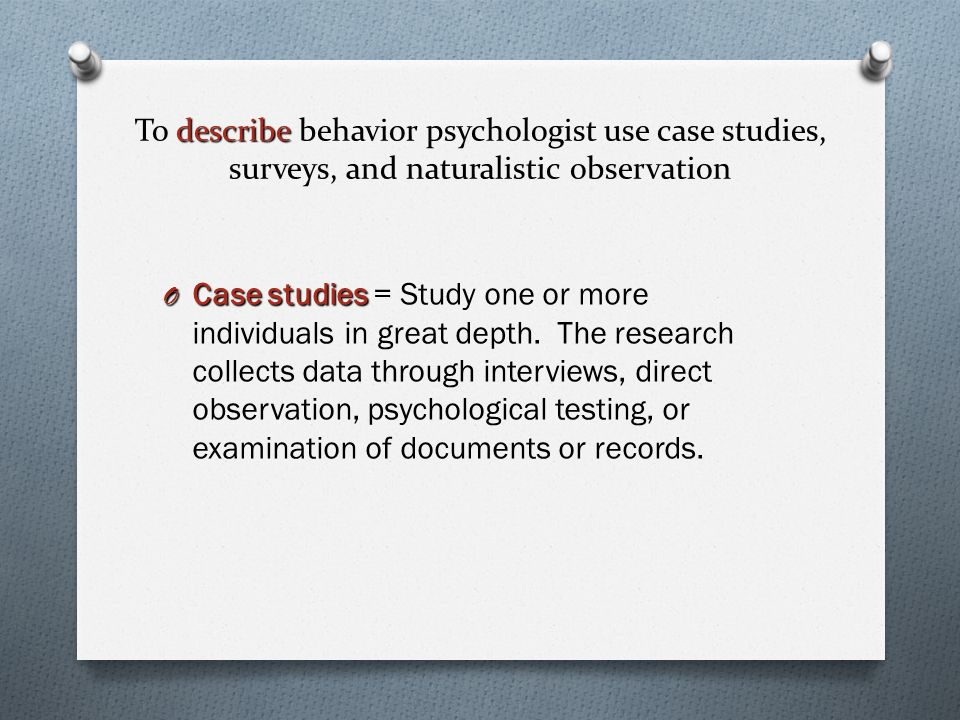 Research in Psychology     Apply findings to behavior     Present     Study com Types of Descriptive Research  The Case Study  The Survey  Naturalistic  Observation