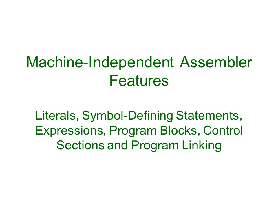 Machine-Independent Assembler Features Literals, Symbol-Defining Statements, Expressions, Program Blocks, Control Sections and Program Linking