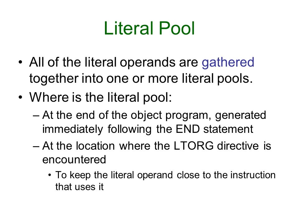 Literal Pool All of the literal operands are gathered together into one or more literal pools. Where is the literal pool: