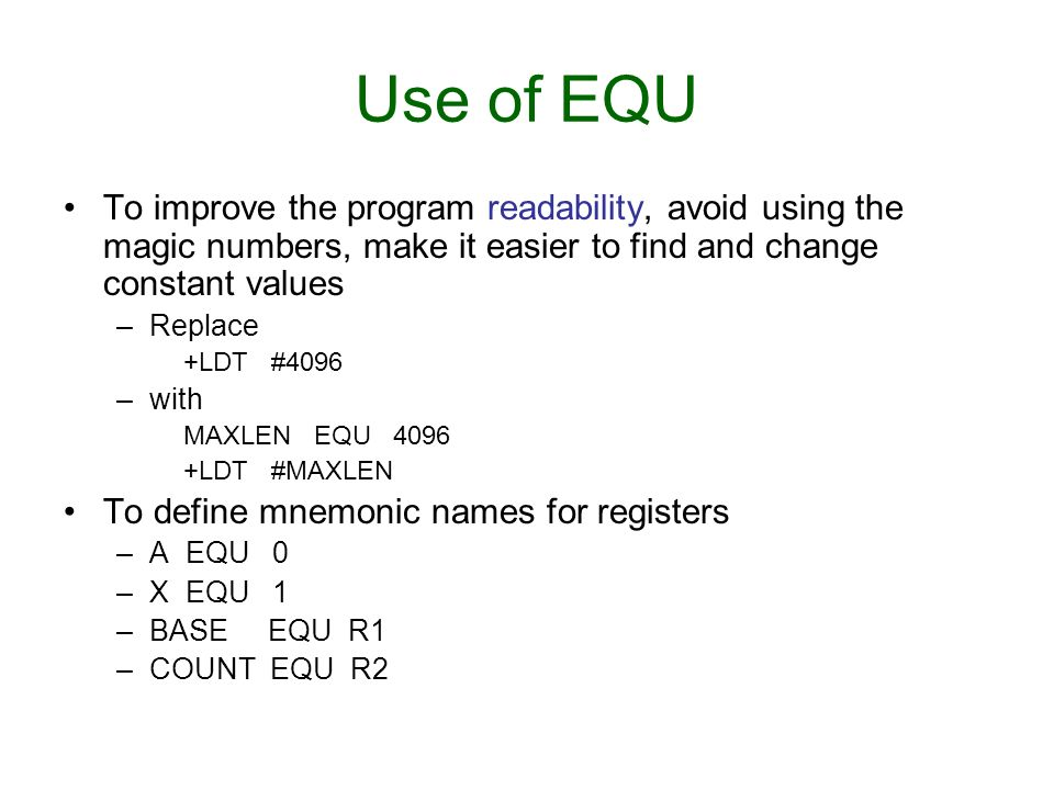 Use of EQU To improve the program readability, avoid using the magic numbers, make it easier to find and change constant values.