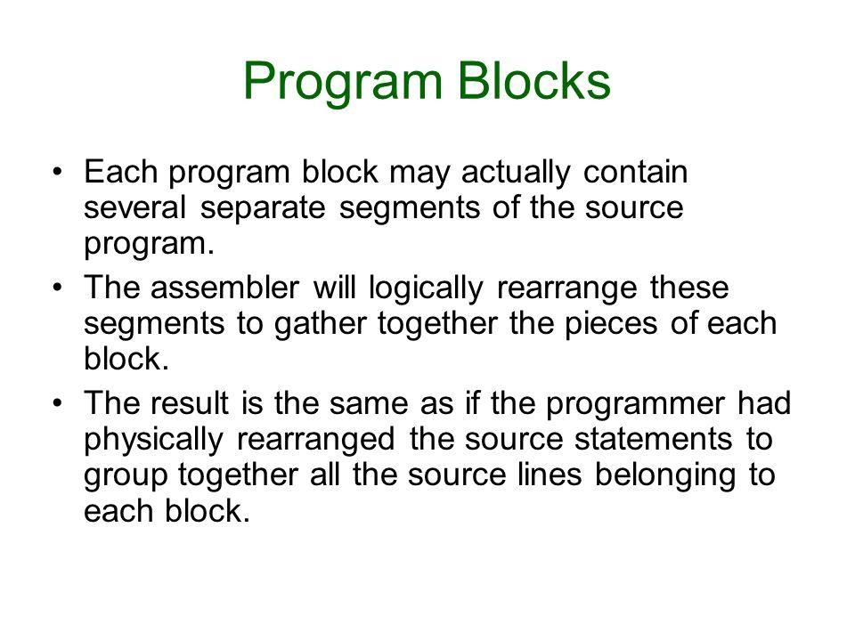 Program Blocks Each program block may actually contain several separate segments of the source program.