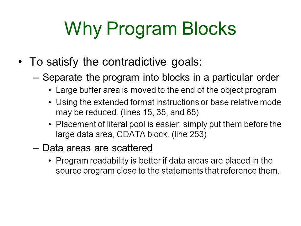 Why Program Blocks To satisfy the contradictive goals: