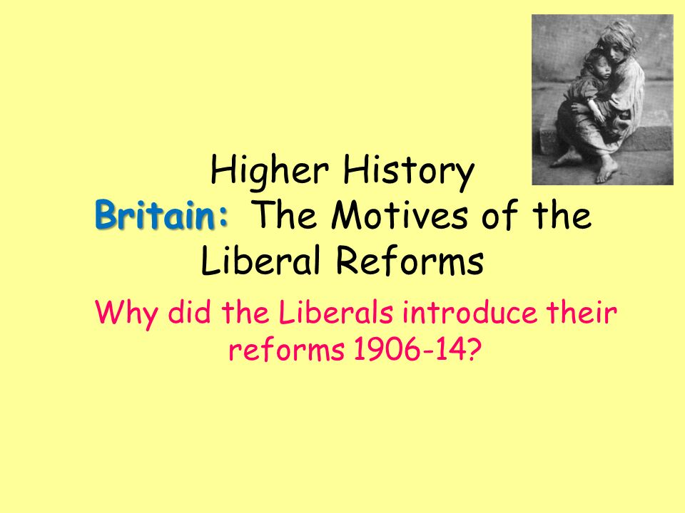 why did the liberals introduce reforms? essay Here is the plan i gave you this week for the liberal esay remember, this is an essay on why the government felt the need to bring in reforms after years of laissez-faire, not an essay on what reforms they.
