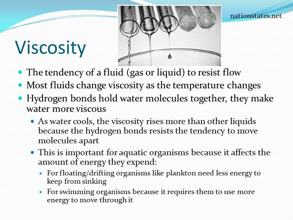 Viscosity The tendency of a fluid (gas or liquid) to resist flow