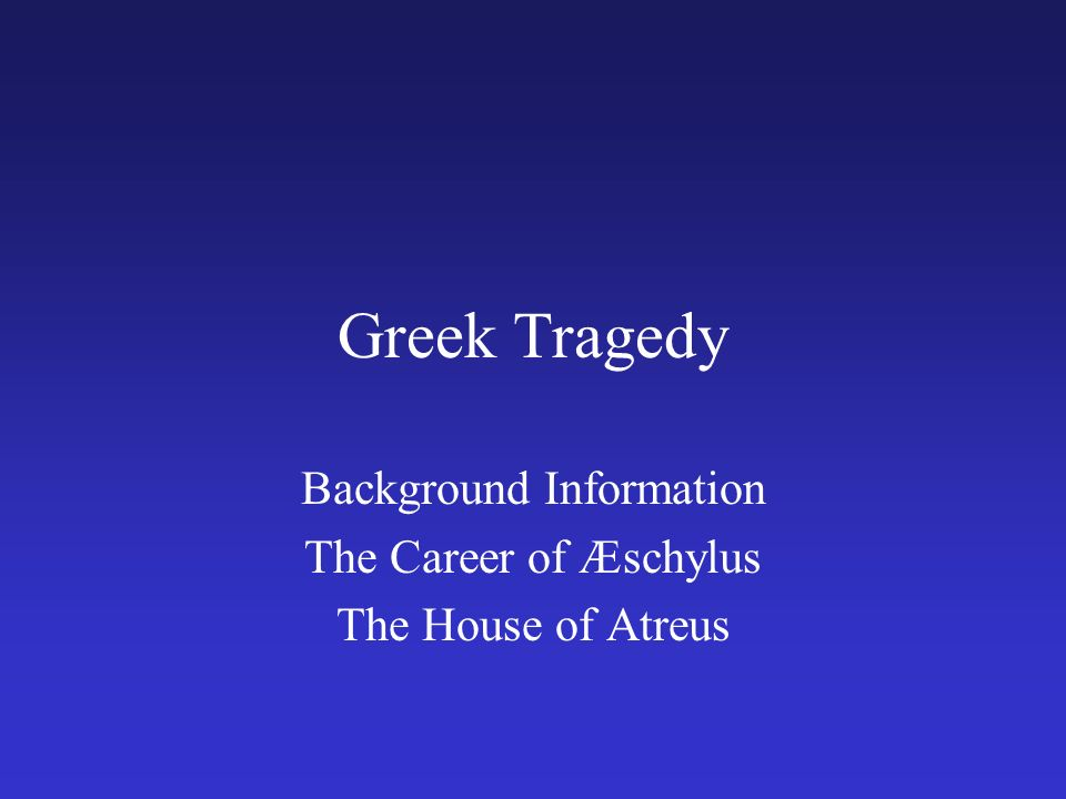 greek tragedy background International classical civilization as and a level: 'drama: the idea of tragedy'  ocr as and a level: 'greek tragedy in its context' the city/great dionysia.