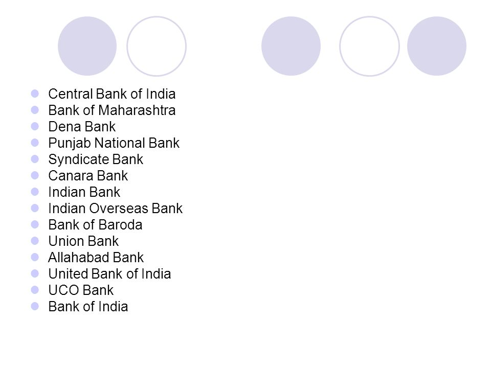Central Bank of India Bank of Maharashtra. Dena Bank. Punjab National Bank. Syndicate Bank. Canara Bank.