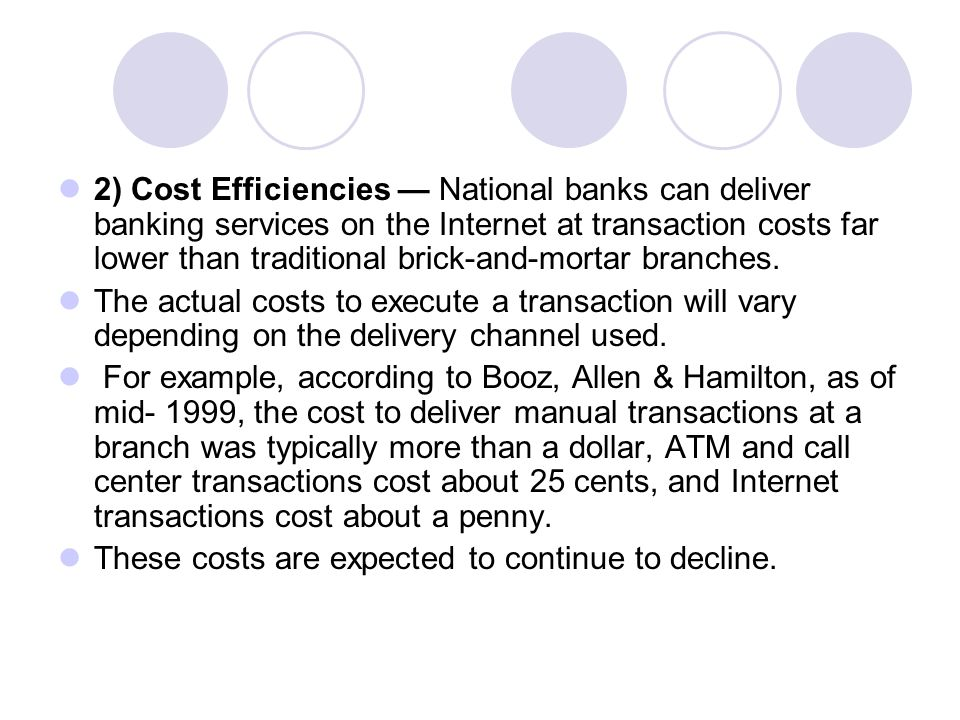 2) Cost Efficiencies — National banks can deliver banking services on the Internet at transaction costs far lower than traditional brick-and-mortar branches.