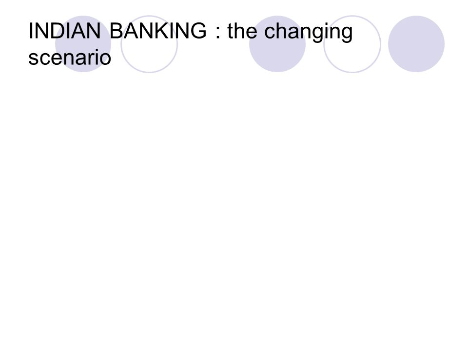 INDIAN BANKING : the changing scenario