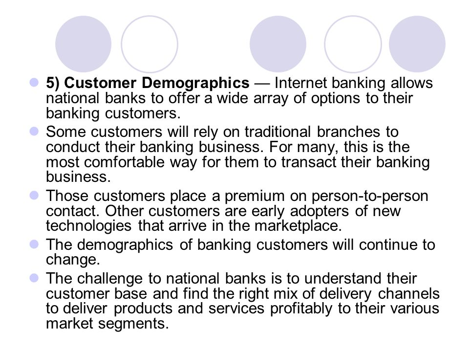 5) Customer Demographics — Internet banking allows national banks to offer a wide array of options to their banking customers.