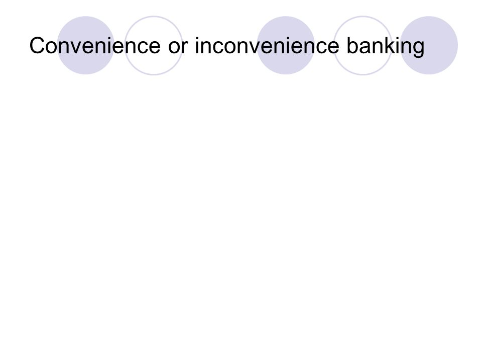 Convenience or inconvenience banking
