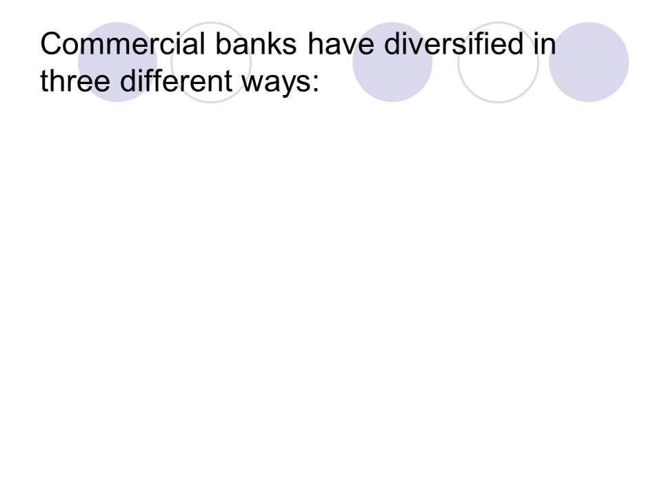 Commercial banks have diversified in three different ways:
