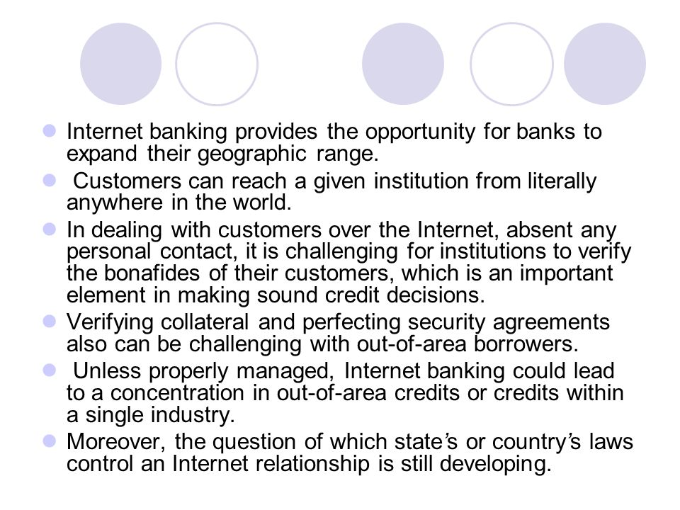 Internet banking provides the opportunity for banks to expand their geographic range.