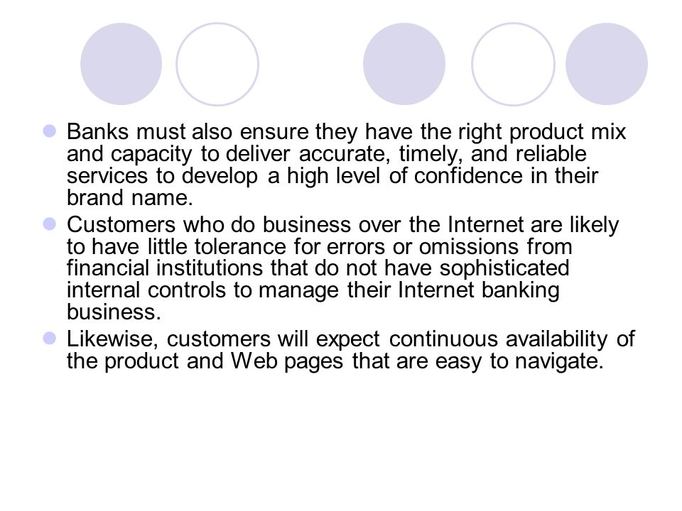 Banks must also ensure they have the right product mix and capacity to deliver accurate, timely, and reliable services to develop a high level of confidence in their brand name.