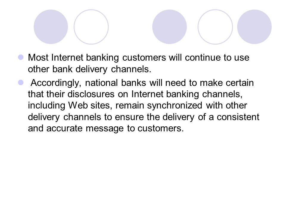 Most Internet banking customers will continue to use other bank delivery channels.