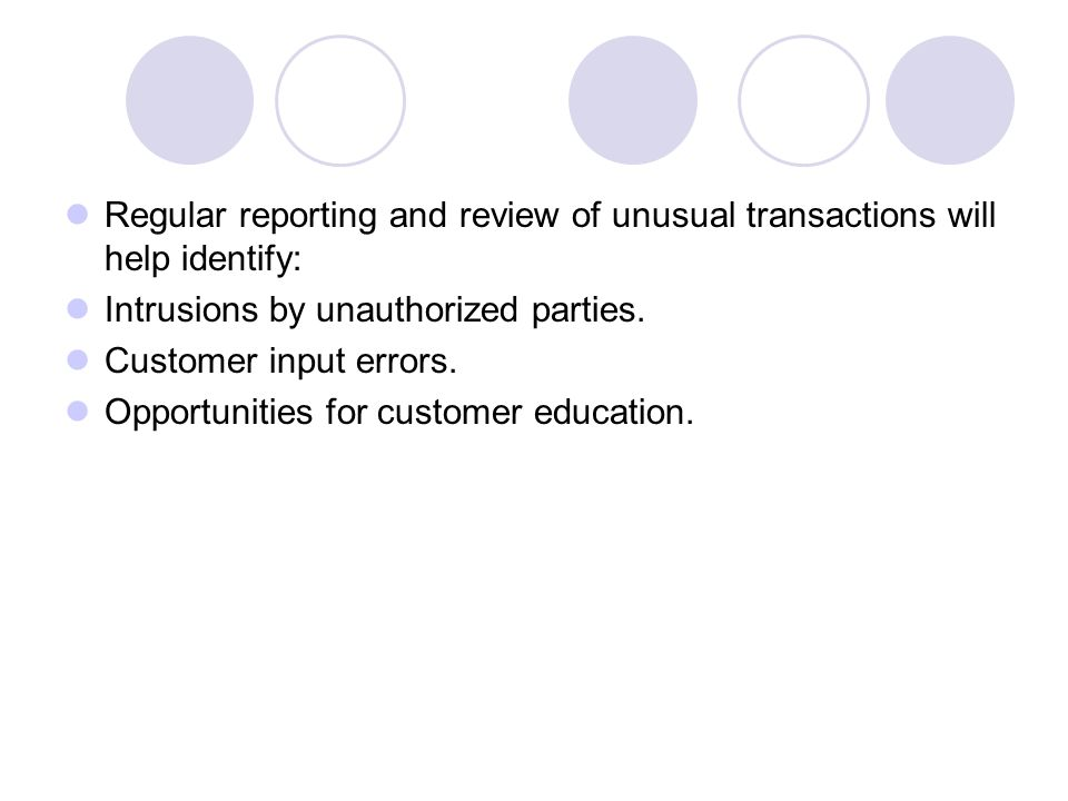Regular reporting and review of unusual transactions will help identify:
