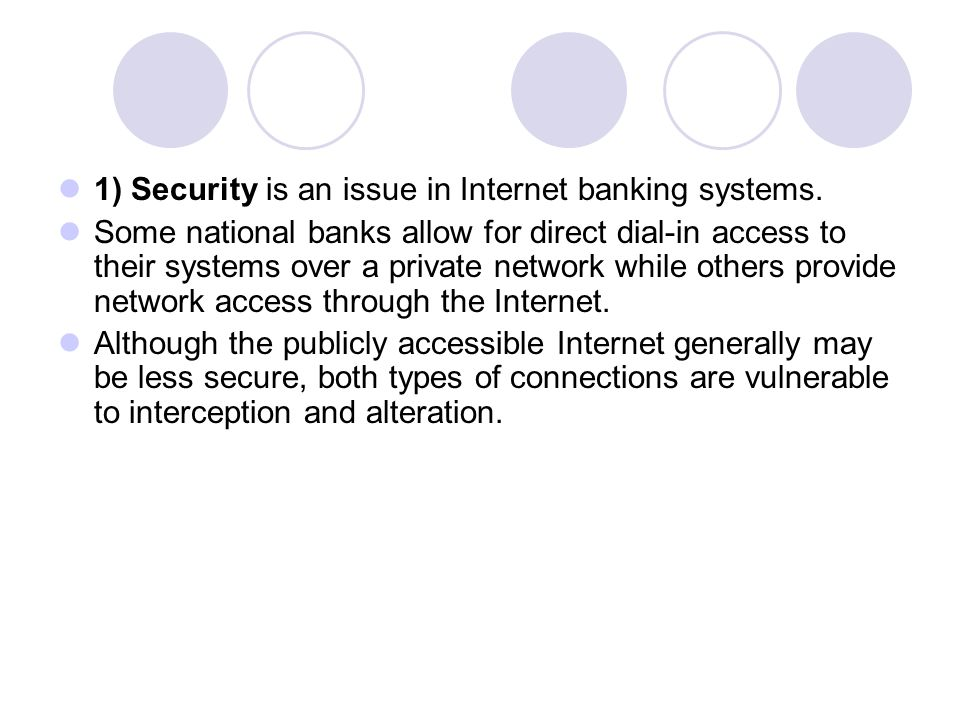 1) Security is an issue in Internet banking systems.