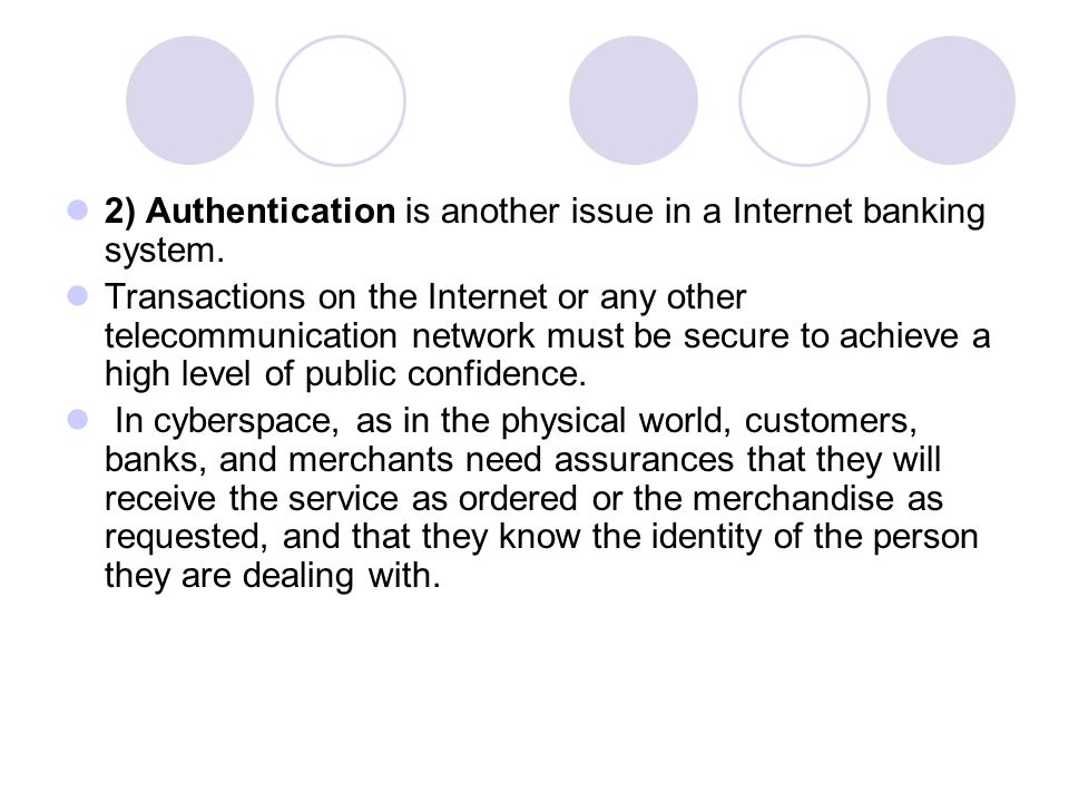2) Authentication is another issue in a Internet banking system.