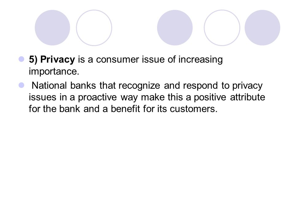 5) Privacy is a consumer issue of increasing importance.