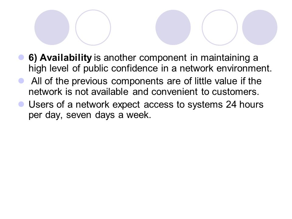 6) Availability is another component in maintaining a high level of public confidence in a network environment.