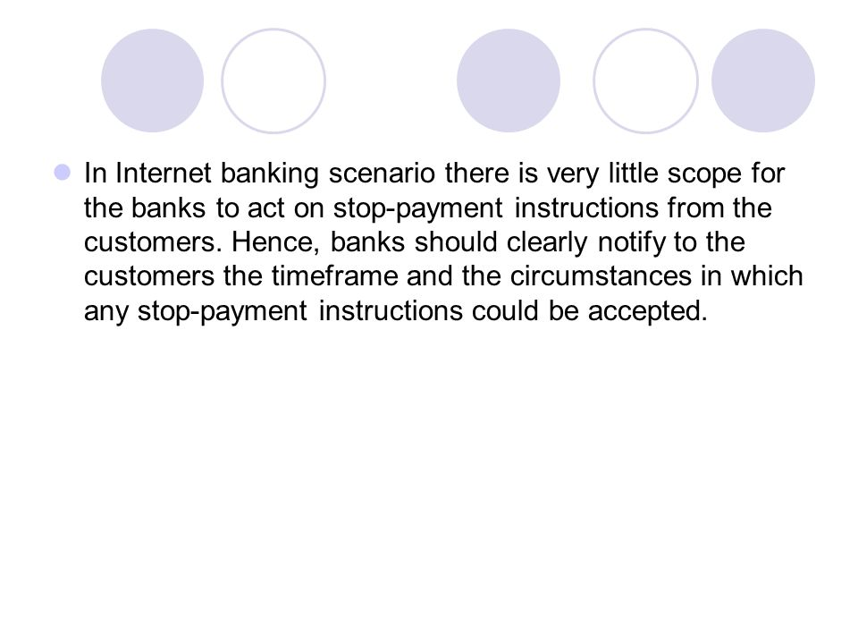 In Internet banking scenario there is very little scope for the banks to act on stop-payment instructions from the customers.