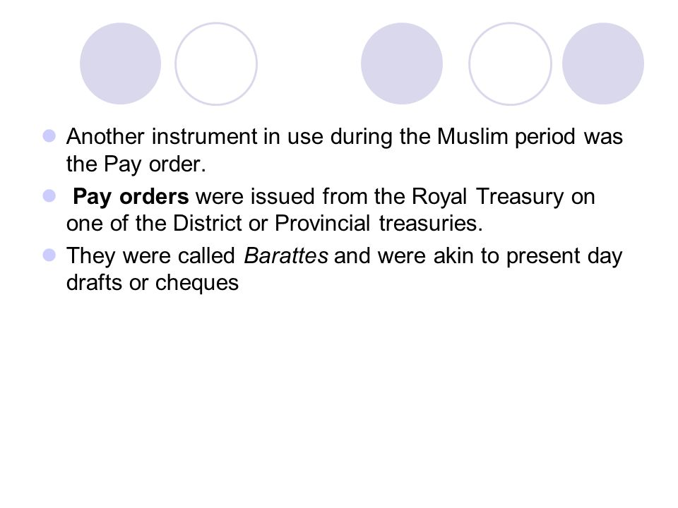 Another instrument in use during the Muslim period was the Pay order.