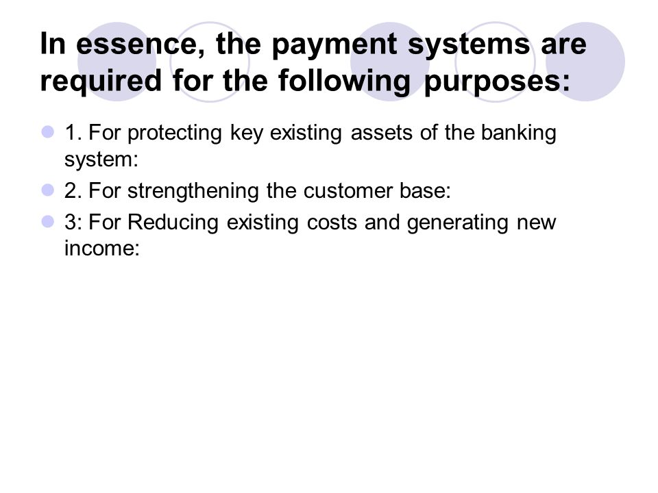 In essence, the payment systems are required for the following purposes: