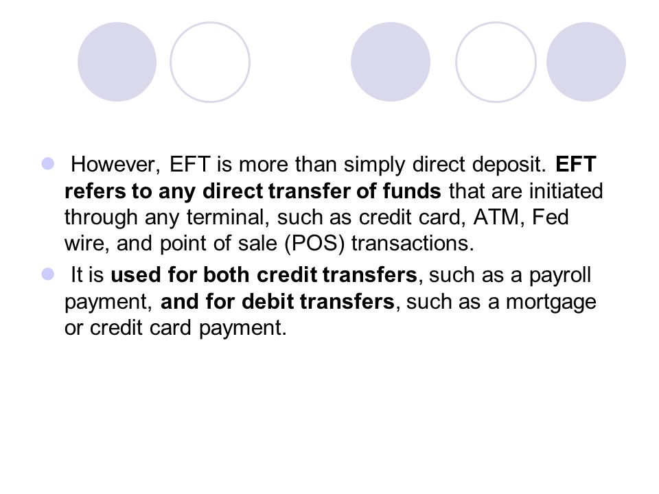 However, EFT is more than simply direct deposit