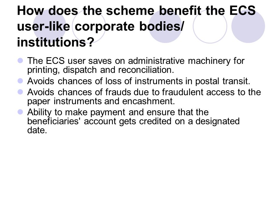 How does the scheme benefit the ECS user-like corporate bodies/ institutions
