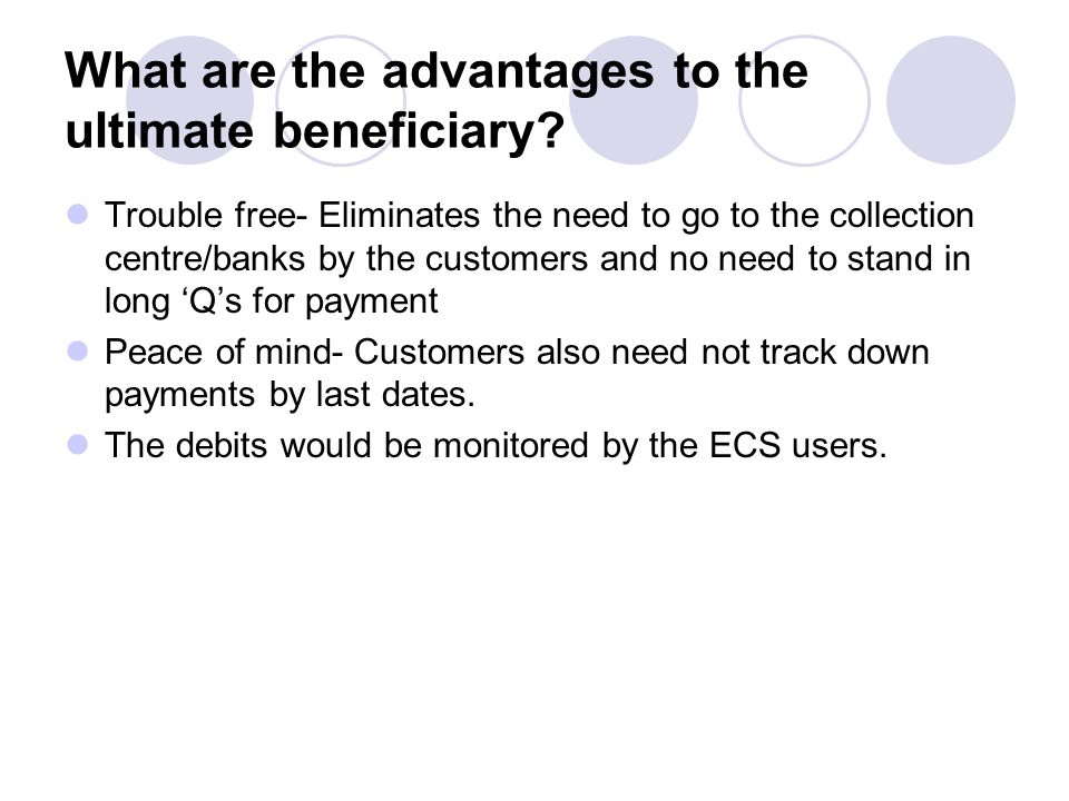 What are the advantages to the ultimate beneficiary