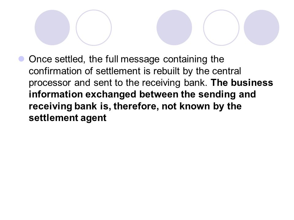 Once settled, the full message containing the confirmation of settlement is rebuilt by the central processor and sent to the receiving bank.