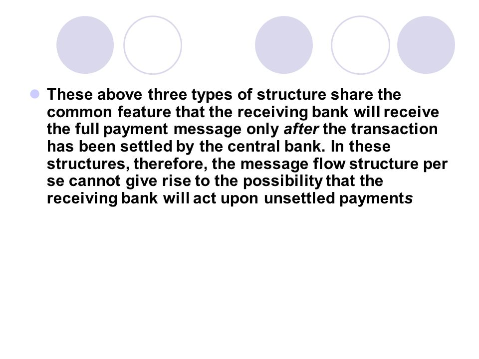 These above three types of structure share the common feature that the receiving bank will receive the full payment message only after the transaction has been settled by the central bank.