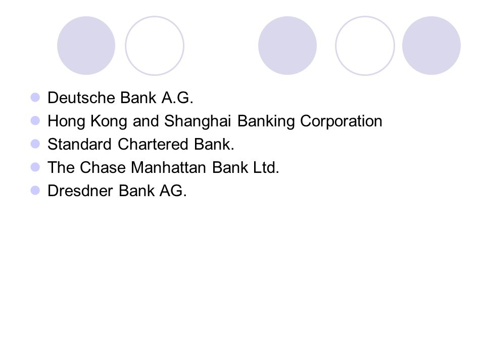 Deutsche Bank A.G. Hong Kong and Shanghai Banking Corporation. Standard Chartered Bank. The Chase Manhattan Bank Ltd.