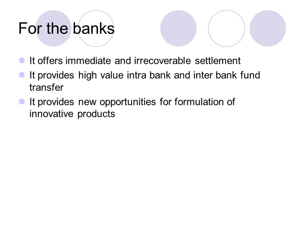 For the banks It offers immediate and irrecoverable settlement
