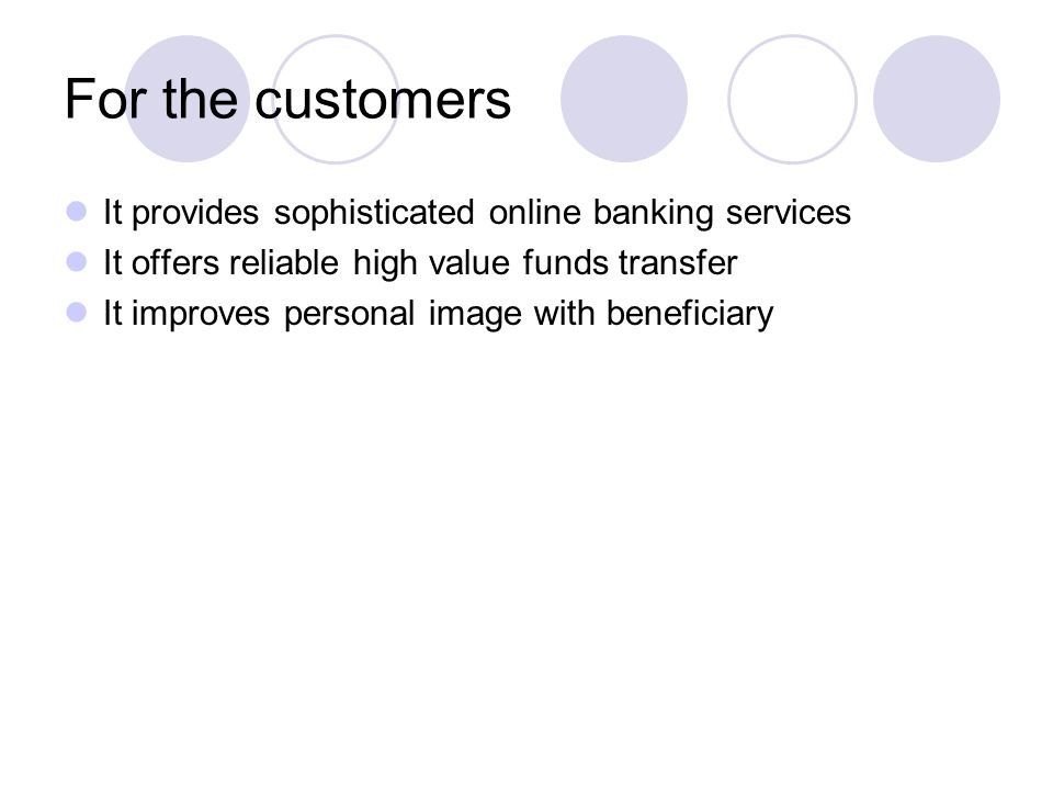 For the customers It provides sophisticated online banking services