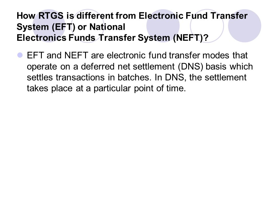 How RTGS is different from Electronic Fund Transfer System (EFT) or National Electronics Funds Transfer System (NEFT)