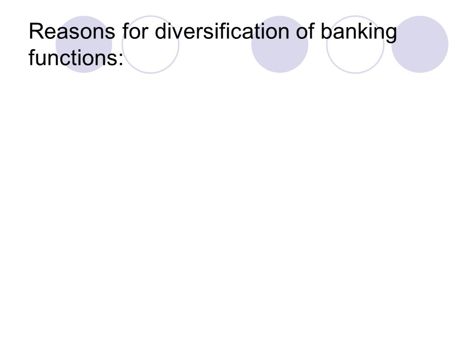 Reasons for diversification of banking functions: