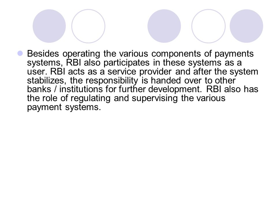 Besides operating the various components of payments systems, RBI also participates in these systems as a user.